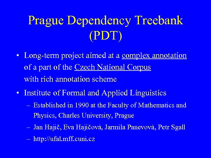 Prague Dependency Treebank (PDT) • Long-term project aimed at a complex annotation of a