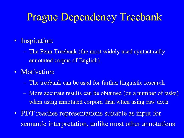 Prague Dependency Treebank • Inspiration: – The Penn Treebank (the most widely used syntactically