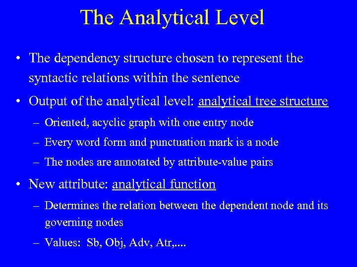The Analytical Level • The dependency structure chosen to represent the syntactic relations within
