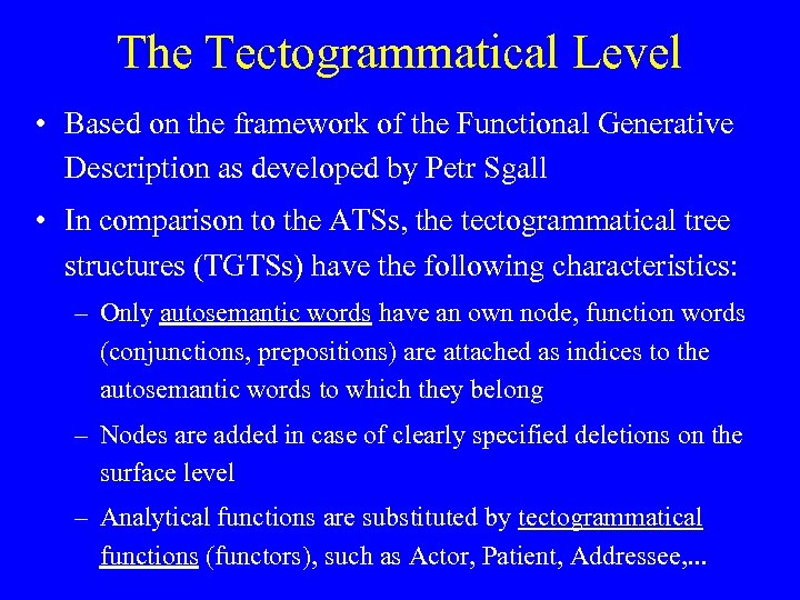 The Tectogrammatical Level • Based on the framework of the Functional Generative Description as