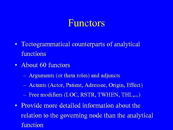 Functors • Tectogrammatical counterparts of analytical functions • About 60 functors – Arguments (or