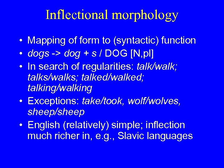 Inflectional morphology • Mapping of form to (syntactic) function • dogs -> dog +