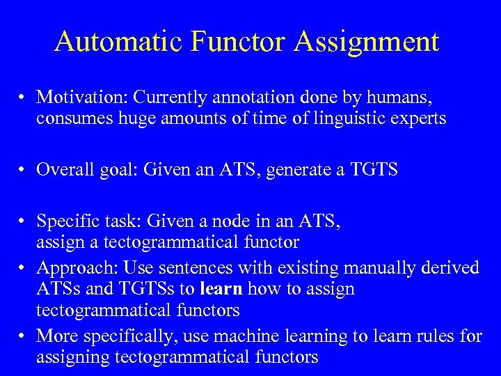 Automatic Functor Assignment • Motivation: Currently annotation done by humans, consumes huge amounts of