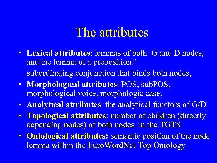 The attributes • Lexical attributes: lemmas of both G and D nodes, and the