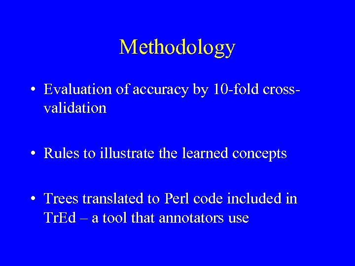 Methodology • Evaluation of accuracy by 10 -fold crossvalidation • Rules to illustrate the