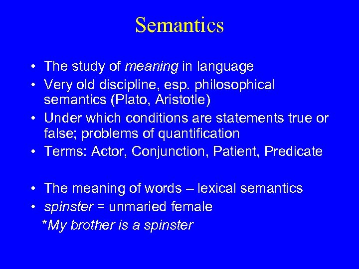 Semantics • The study of meaning in language • Very old discipline, esp. philosophical