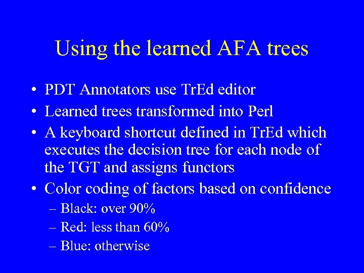 Using the learned AFA trees • PDT Annotators use Tr. Ed editor • Learned