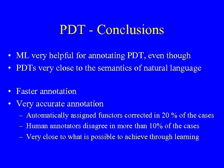 PDT - Conclusions • ML very helpful for annotating PDT, even though • PDTs