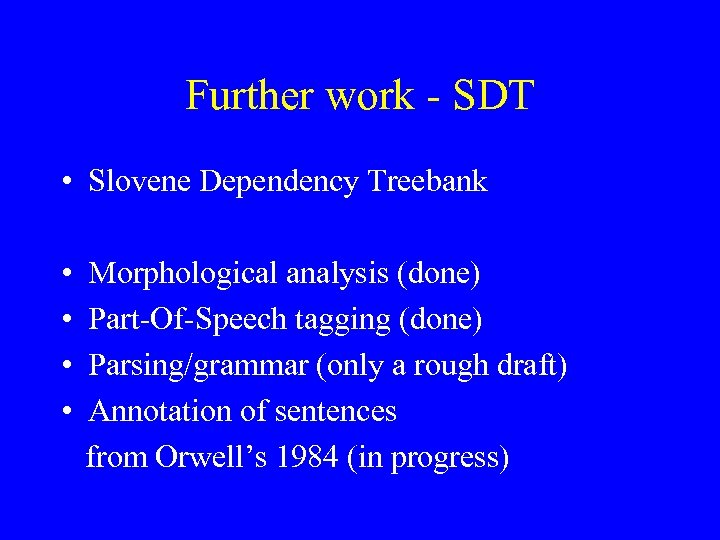 Further work - SDT • Slovene Dependency Treebank • • Morphological analysis (done) Part-Of-Speech