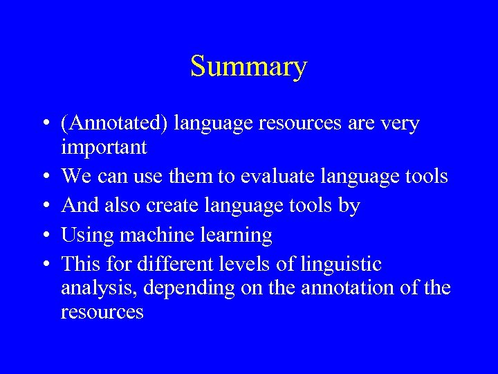 Summary • (Annotated) language resources are very important • We can use them to