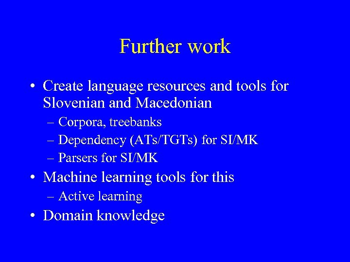 Further work • Create language resources and tools for Slovenian and Macedonian – Corpora,
