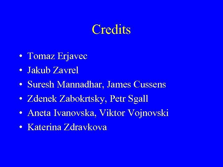 Credits • • • Tomaz Erjavec Jakub Zavrel Suresh Mannadhar, James Cussens Zdenek Zabokrtsky,