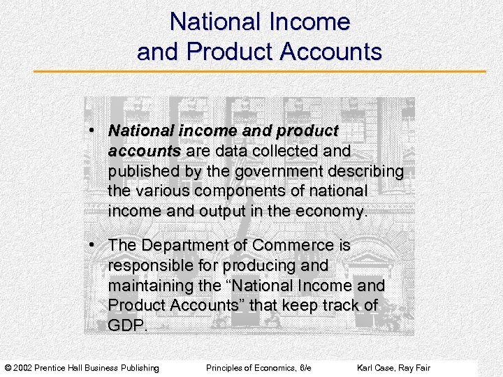 National Income and Product Accounts • National income and product accounts are data collected