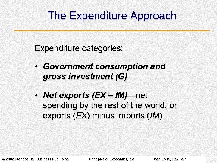 The Expenditure Approach Expenditure categories: • Government consumption and gross investment (G) • Net