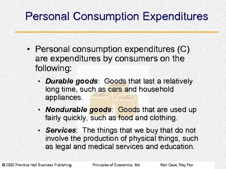 Personal Consumption Expenditures • Personal consumption expenditures (C) are expenditures by consumers on the