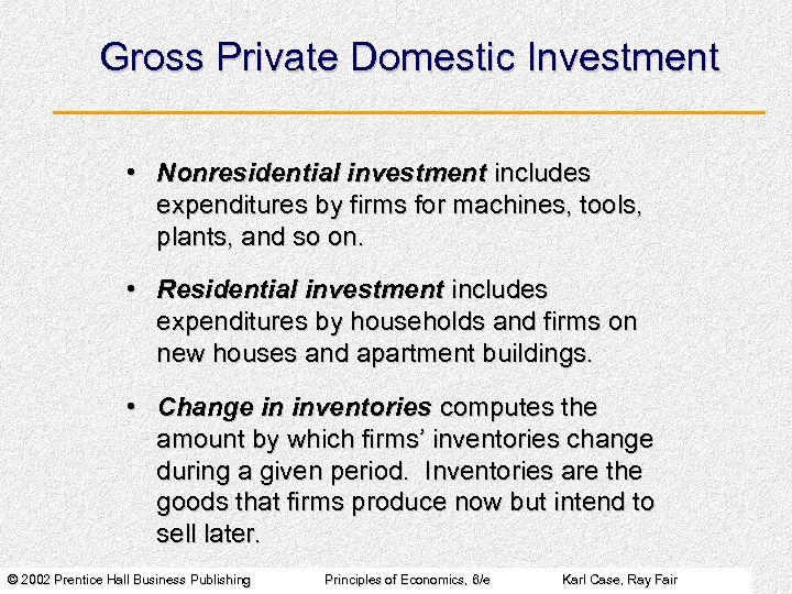 Gross Private Domestic Investment • Nonresidential investment includes expenditures by firms for machines, tools,