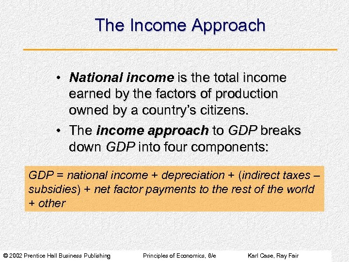 The Income Approach • National income is the total income earned by the factors
