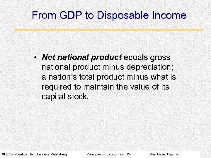 From GDP to Disposable Income • Net national product equals gross national product minus