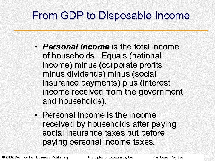 From GDP to Disposable Income • Personal income is the total income of households.