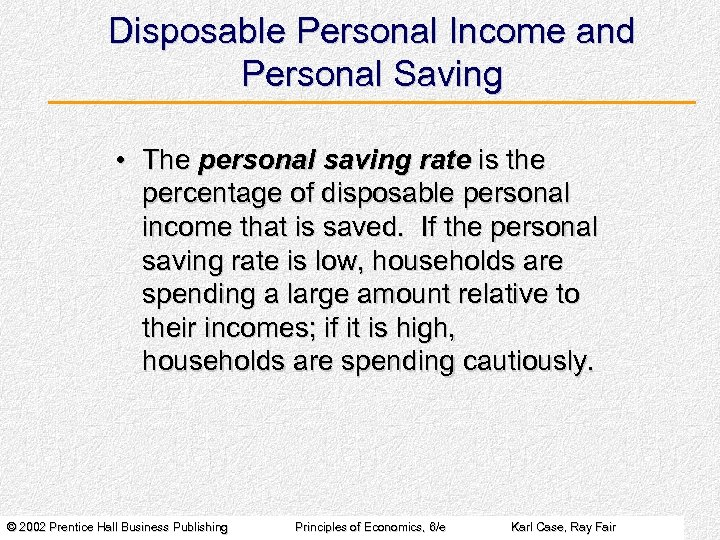 Disposable Personal Income and Personal Saving • The personal saving rate is the percentage
