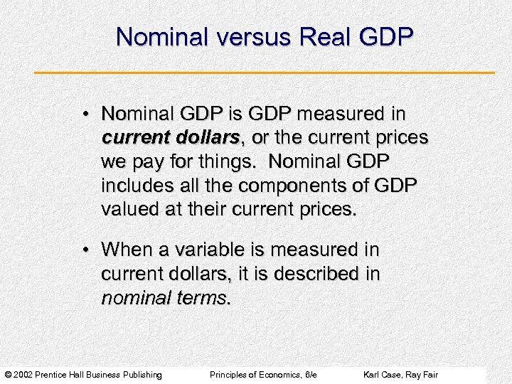 Nominal versus Real GDP • Nominal GDP is GDP measured in current dollars, or