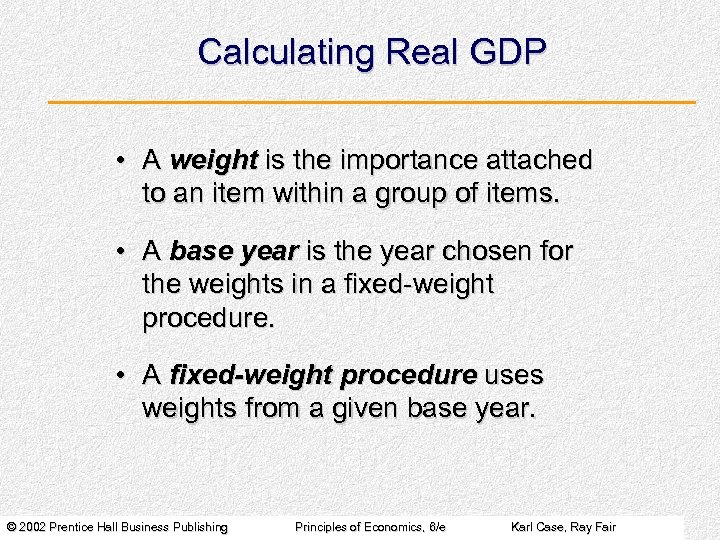Calculating Real GDP • A weight is the importance attached to an item within