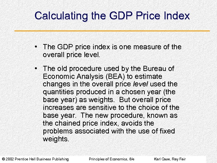 Calculating the GDP Price Index • The GDP price index is one measure of