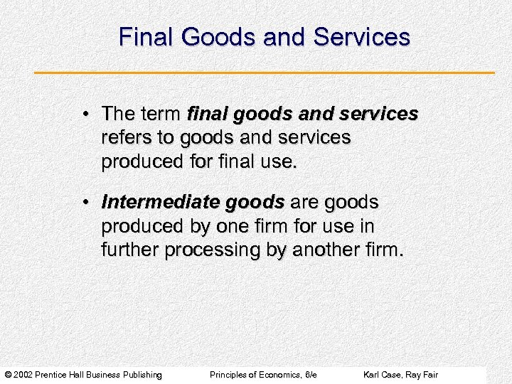 Final Goods and Services • The term final goods and services refers to goods
