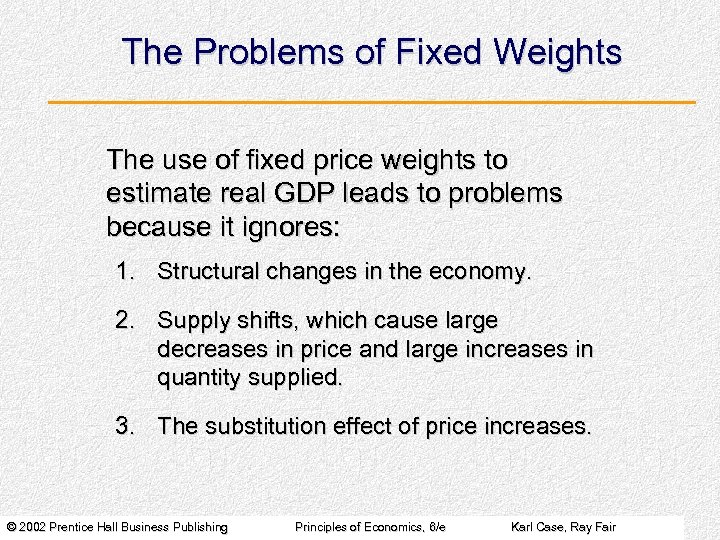 The Problems of Fixed Weights The use of fixed price weights to estimate real