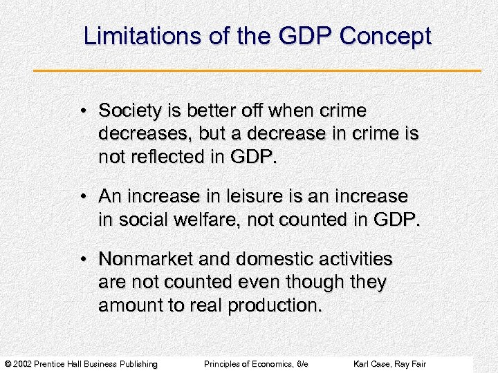 Limitations of the GDP Concept • Society is better off when crime decreases, but