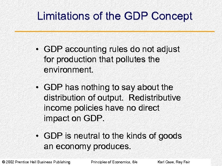 Limitations of the GDP Concept • GDP accounting rules do not adjust for production