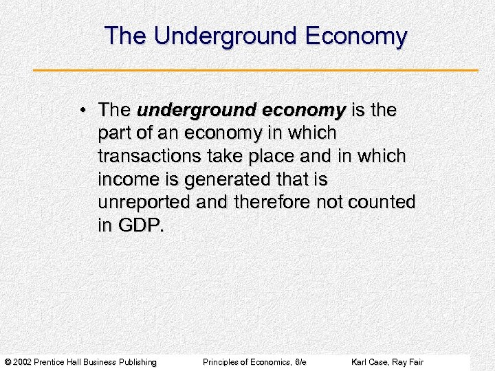 The Underground Economy • The underground economy is the part of an economy in