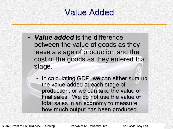 Value Added • Value added is the difference between the value of goods as