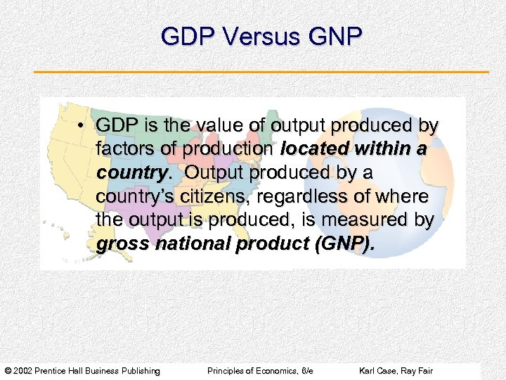 GDP Versus GNP • GDP is the value of output produced by factors of