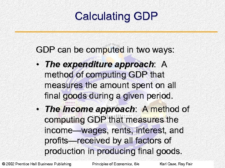 Calculating GDP can be computed in two ways: • The expenditure approach: A method