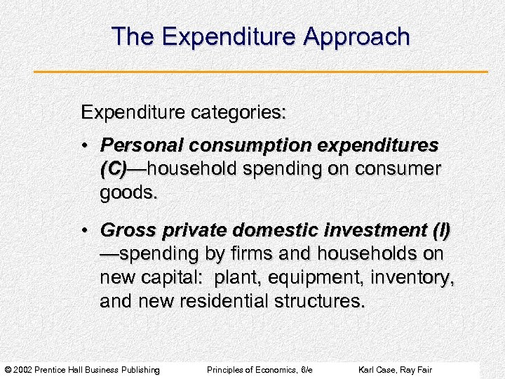 The Expenditure Approach Expenditure categories: • Personal consumption expenditures (C)—household spending on consumer goods.