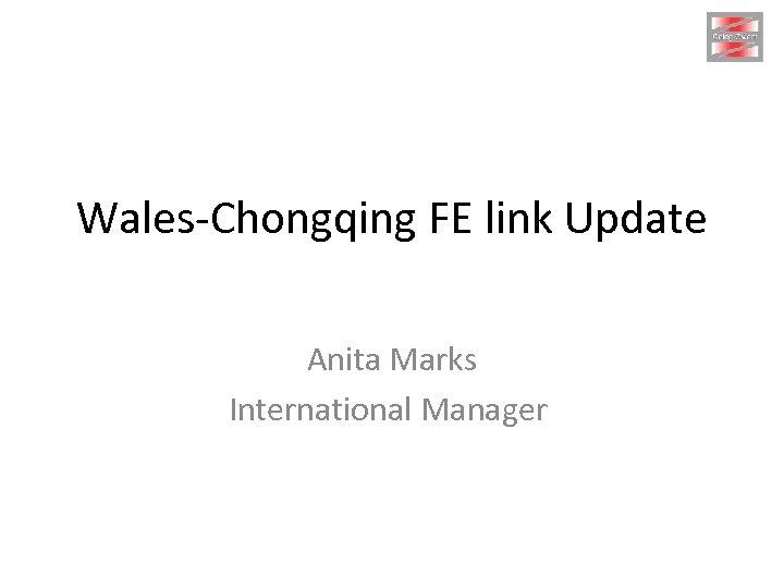 Wales-Chongqing FE link Update Anita Marks International Manager