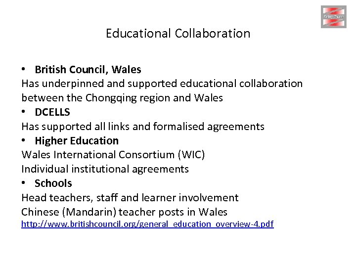 Educational Collaboration • British Council, Wales Has underpinned and supported educational collaboration between the