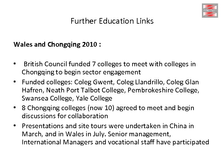Further Education Links Wales and Chongqing 2010 : • British Council funded 7 colleges