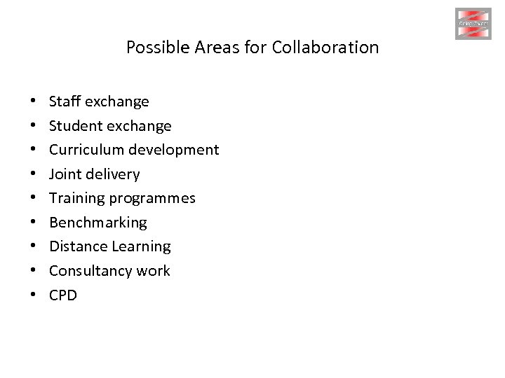 Possible Areas for Collaboration • • • Staff exchange Student exchange Curriculum development Joint