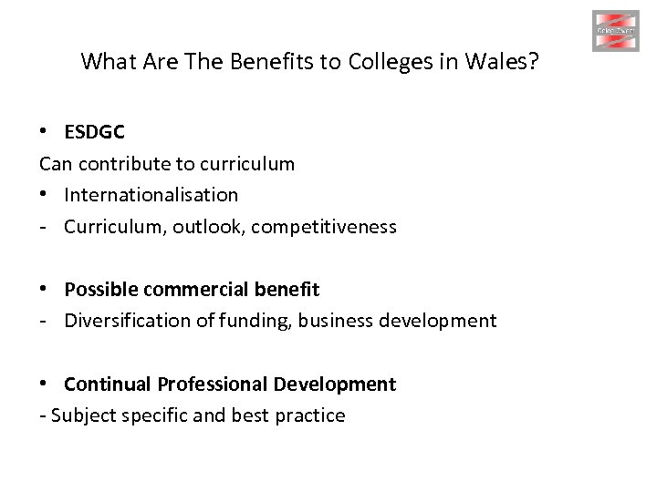 What Are The Benefits to Colleges in Wales? • ESDGC Can contribute to curriculum