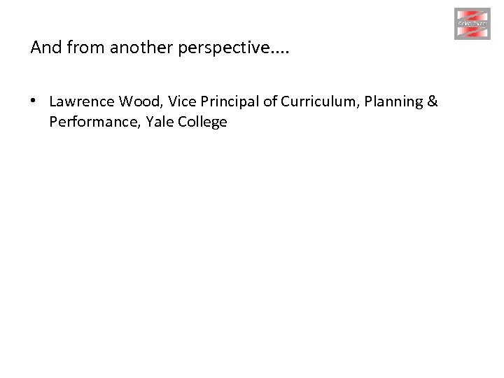 And from another perspective. . • Lawrence Wood, Vice Principal of Curriculum, Planning &