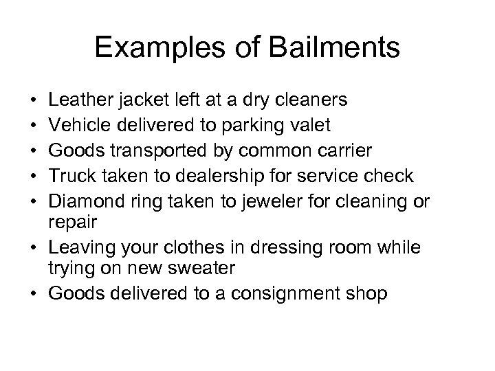 Examples of Bailments • • • Leather jacket left at a dry cleaners Vehicle