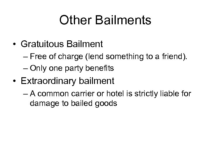 Other Bailments • Gratuitous Bailment – Free of charge (lend something to a friend).