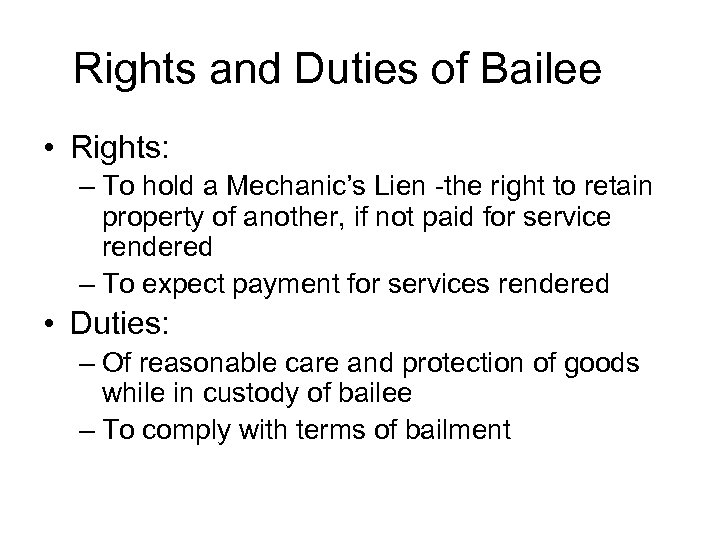 Rights and Duties of Bailee • Rights: – To hold a Mechanic's Lien -the