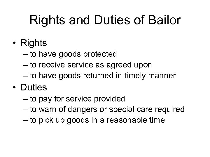 Rights and Duties of Bailor • Rights – to have goods protected – to