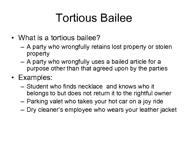 Tortious Bailee • What is a tortious bailee? – A party who wrongfully retains