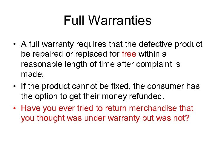Full Warranties • A full warranty requires that the defective product be repaired or
