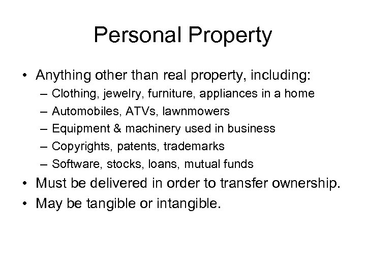 Personal Property • Anything other than real property, including: – – – Clothing, jewelry,
