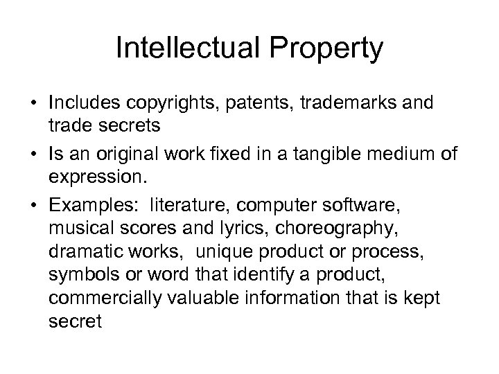Intellectual Property • Includes copyrights, patents, trademarks and trade secrets • Is an original